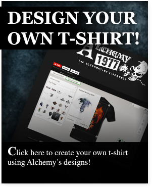 Click here to create your own t-shirt using Alchemy Gothic's designs!